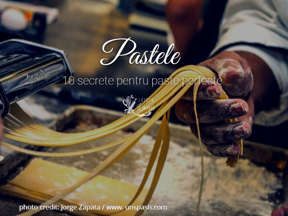 Paste – 10 secrete pentru paste perfecte