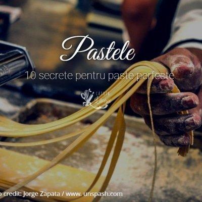 Paste - 10 secrete pentru paste perfecte